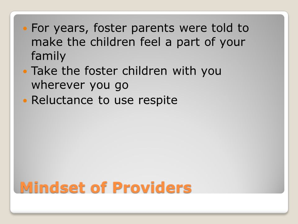 For years, foster parents were told to make the children feel a part of your family
