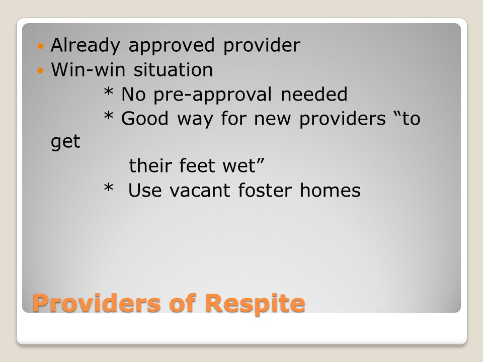 Providers of Respite Already approved provider Win-win situation