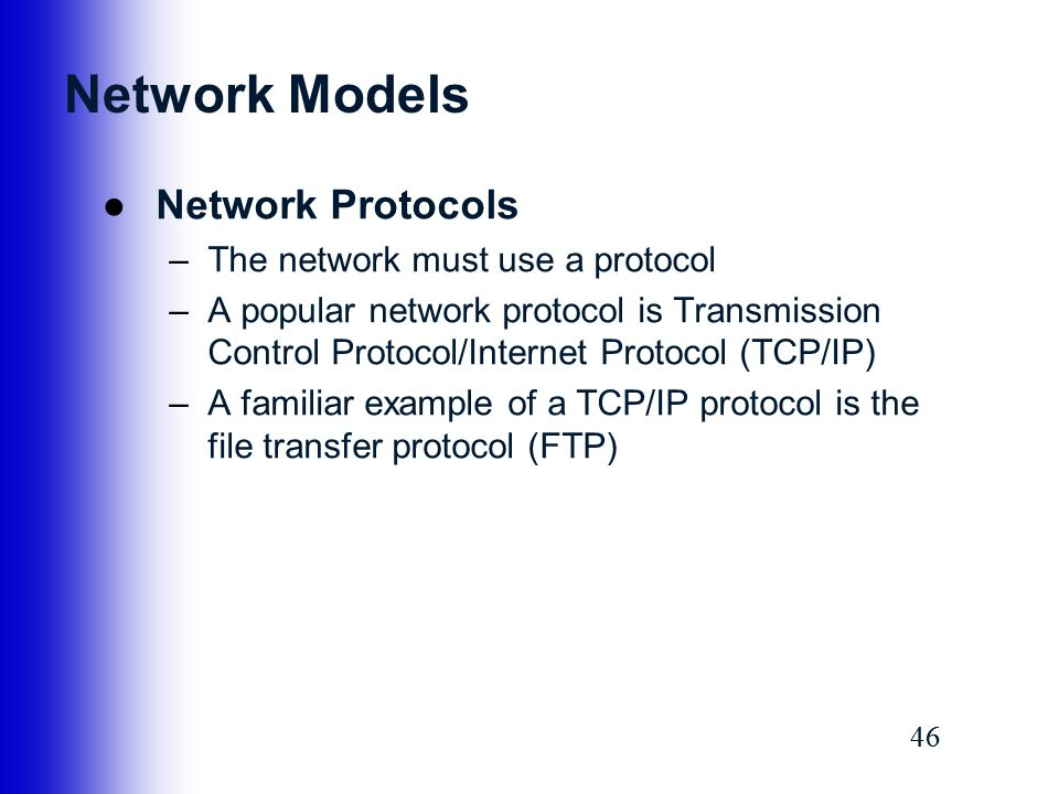 Network Models Network Protocols The network must use a protocol