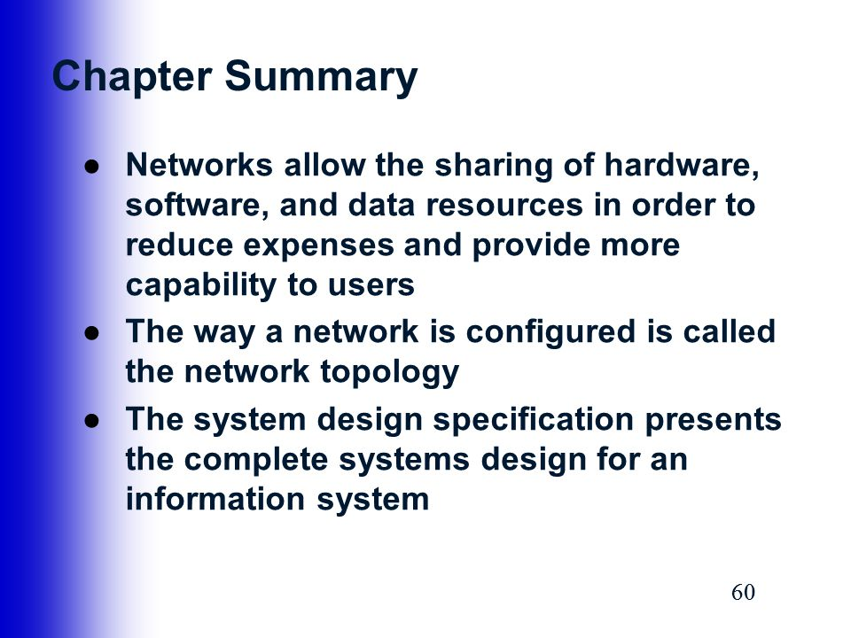 Chapter Summary Networks allow the sharing of hardware, software, and data resources in order to reduce expenses and provide more capability to users.