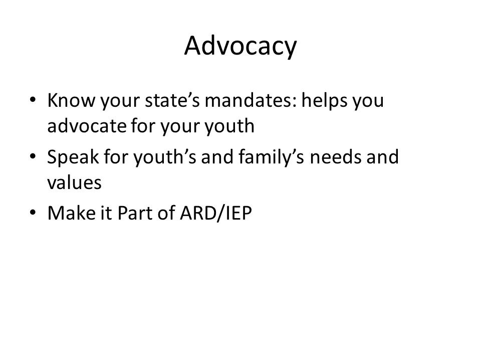Advocacy Know your state's mandates: helps you advocate for your youth