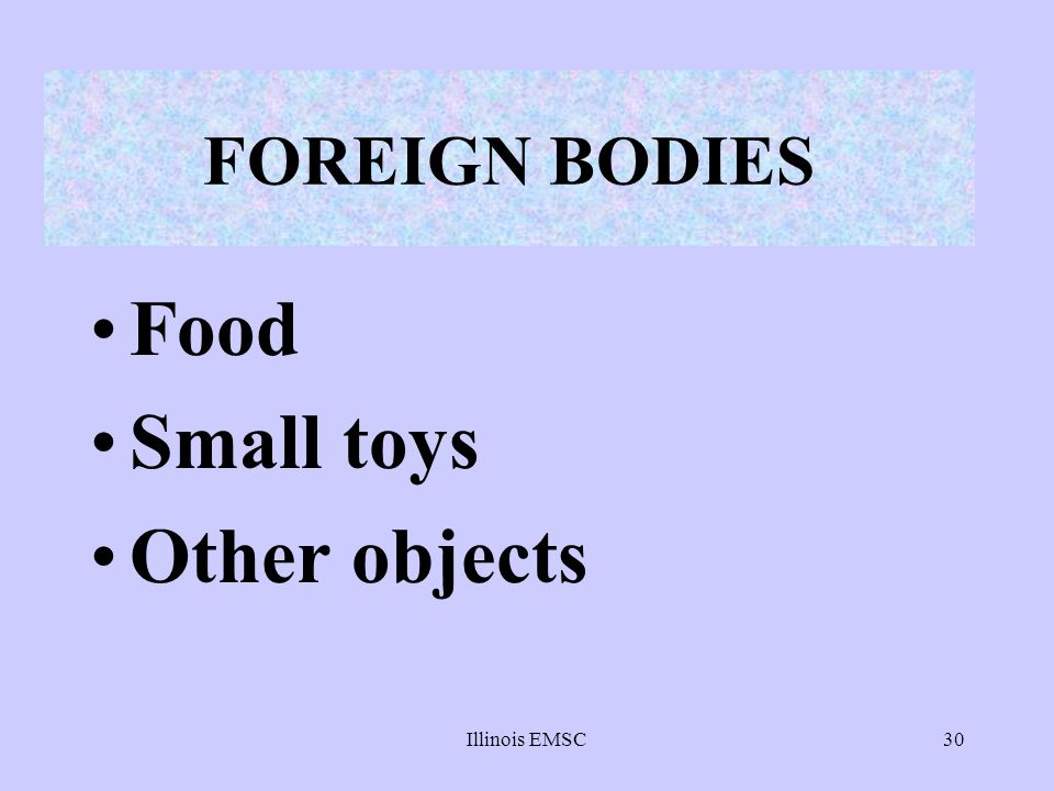 FOREIGN BODIES Food Small toys Other objects Illinois EMSC