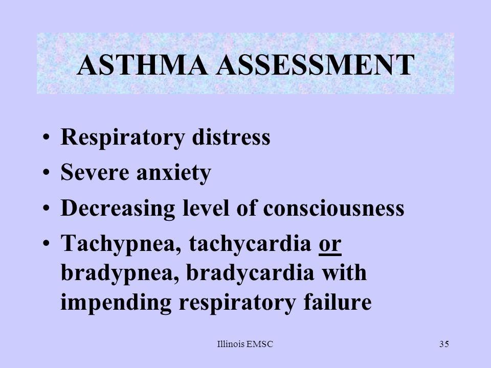 ASTHMA ASSESSMENT Respiratory distress Severe anxiety