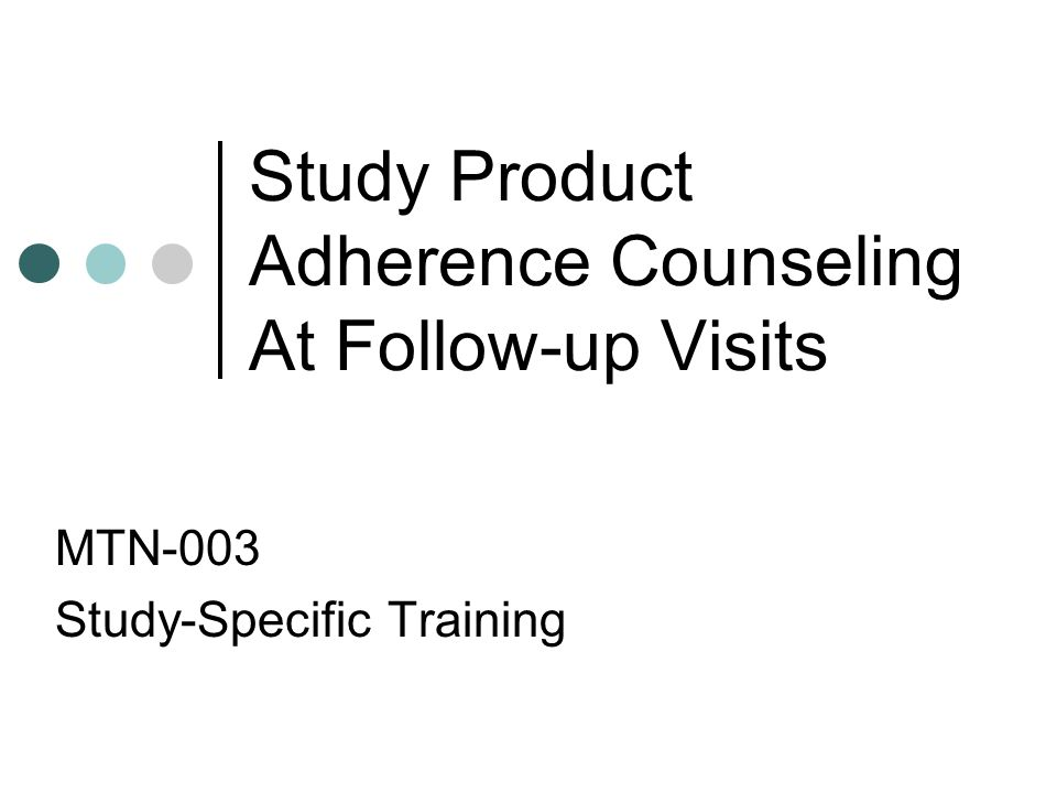 Study Product Adherence Counseling At Follow-up Visits