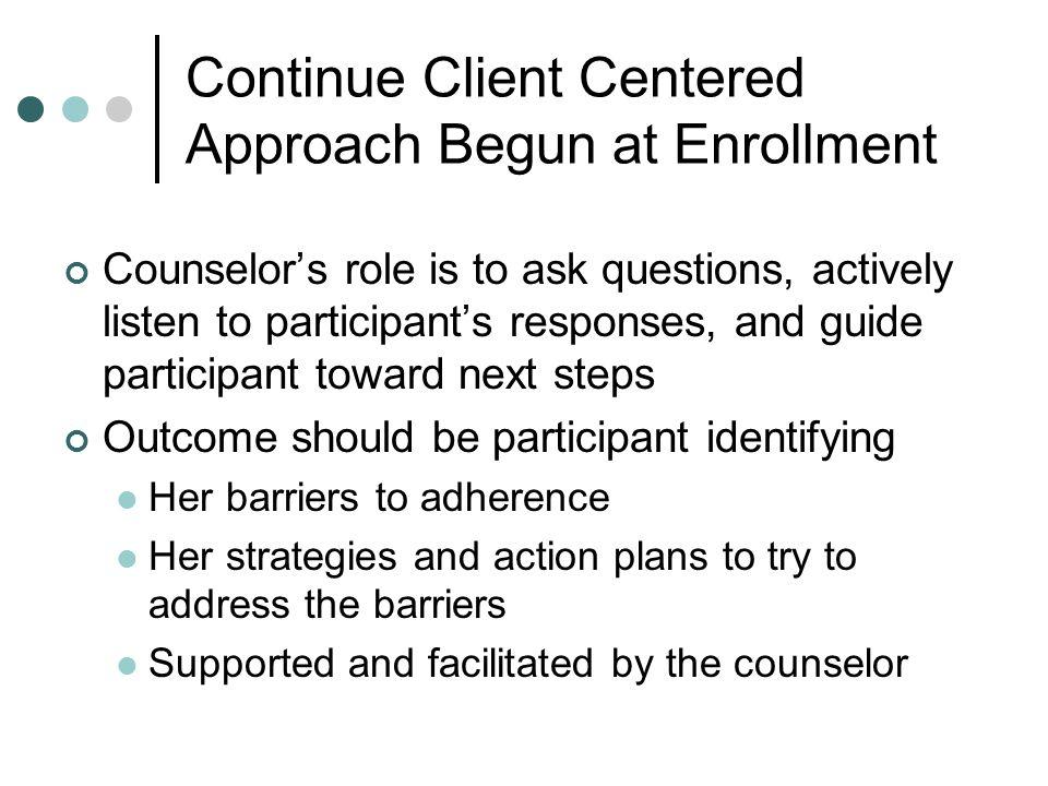 Continue Client Centered Approach Begun at Enrollment