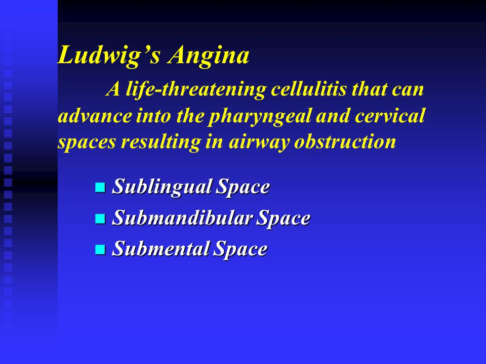 Ludwig's Angina A life-threatening cellulitis that can advance into the pharyngeal and cervical spaces resulting in airway obstruction