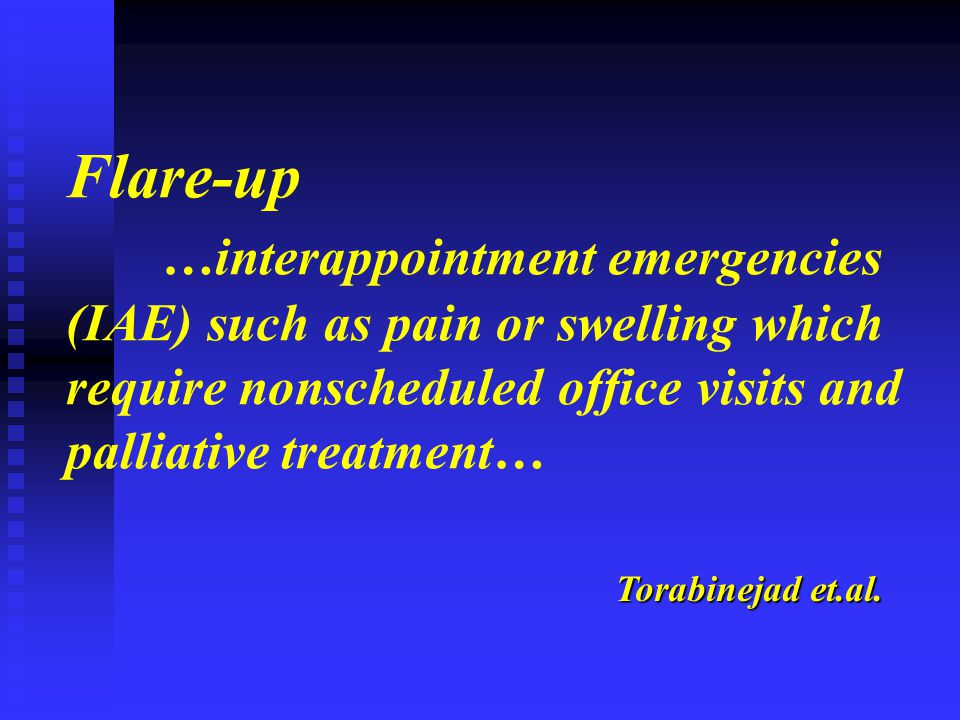 Flare-up …interappointment emergencies (IAE) such as pain or swelling which require nonscheduled office visits and palliative treatment…