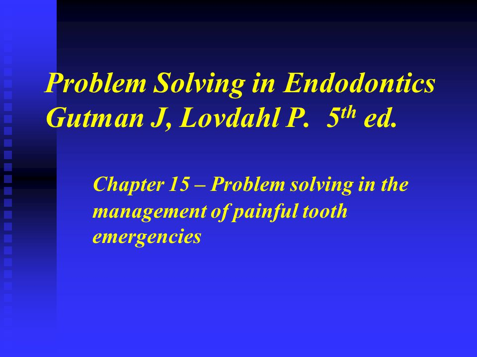 Problem Solving in Endodontics Gutman J, Lovdahl P. 5th ed