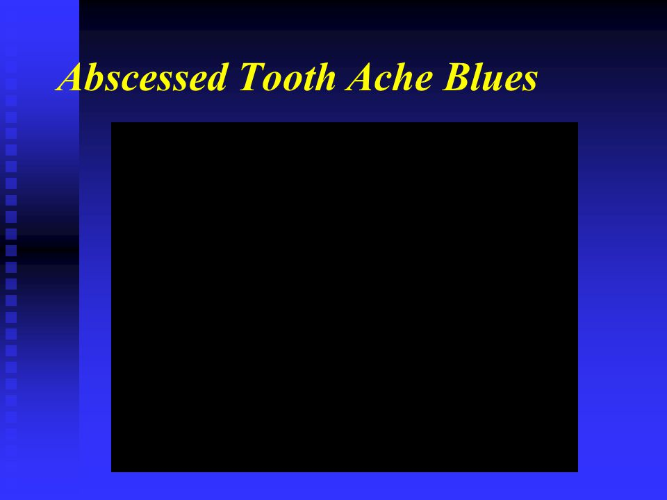 Abscessed Tooth Ache Blues