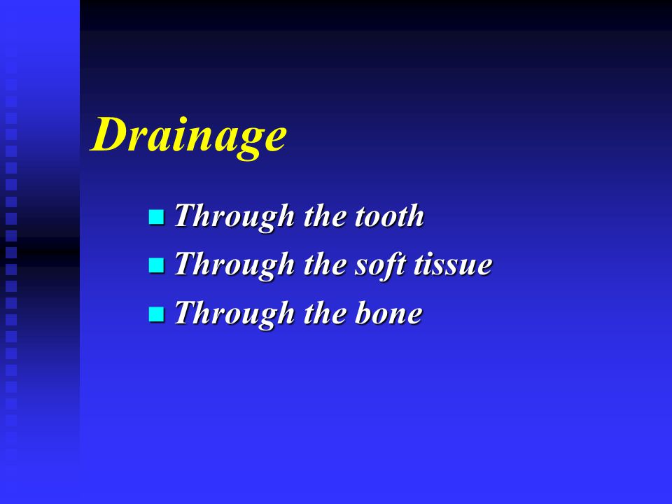 Drainage Through the tooth Through the soft tissue Through the bone