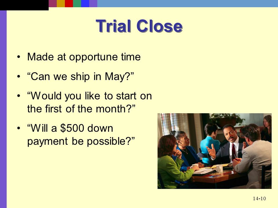 Trial Close Made at opportune time Can we ship in May
