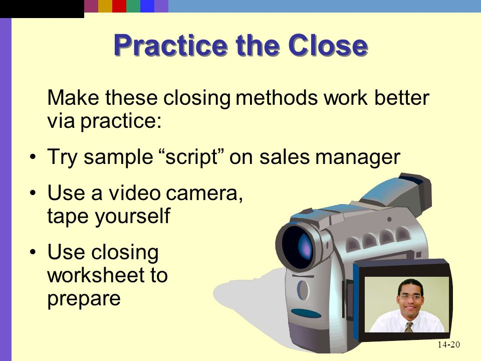 Practice the Close Make these closing methods work better via practice: Try sample script on sales manager.