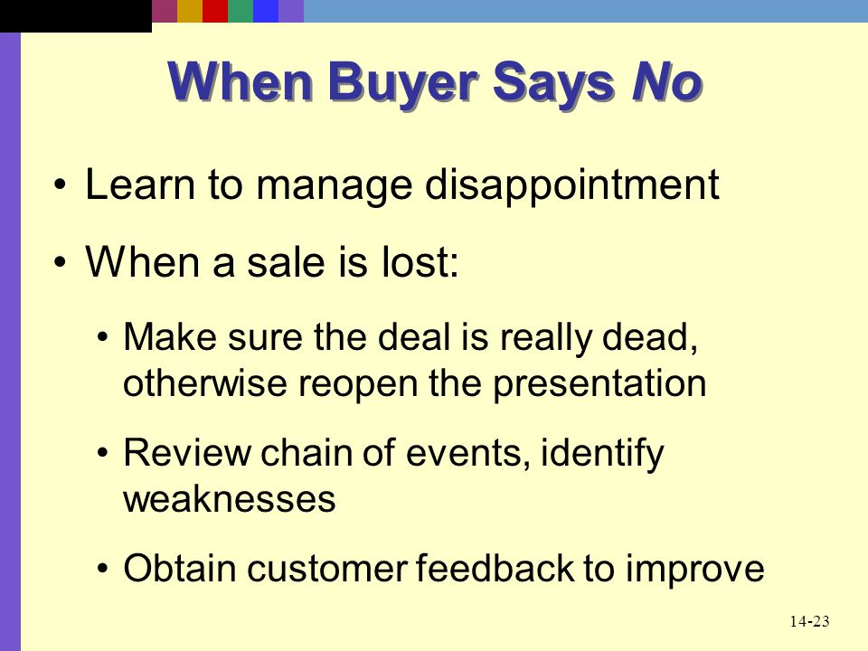 When Buyer Says No Learn to manage disappointment When a sale is lost: