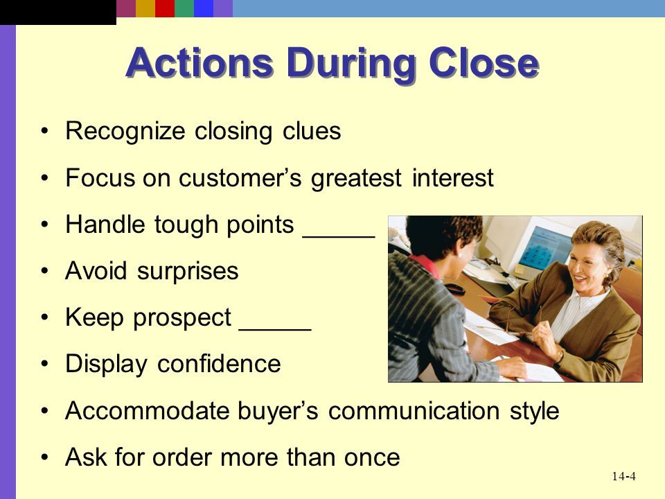 Actions During Close Recognize closing clues