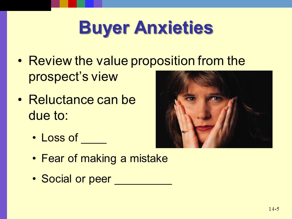 Buyer Anxieties Review the value proposition from the prospect's view