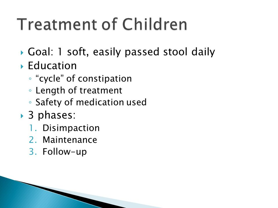 Treatment of Children Goal: 1 soft, easily passed stool daily