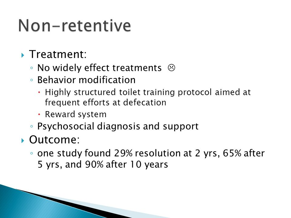 Non-retentive Treatment: Outcome: No widely effect treatments 