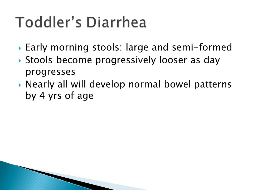Toddler's Diarrhea Early morning stools: large and semi-formed