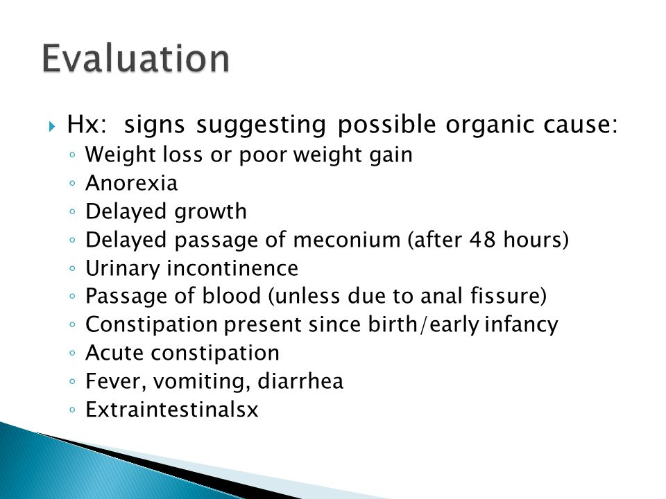Evaluation Hx: signs suggesting possible organic cause: