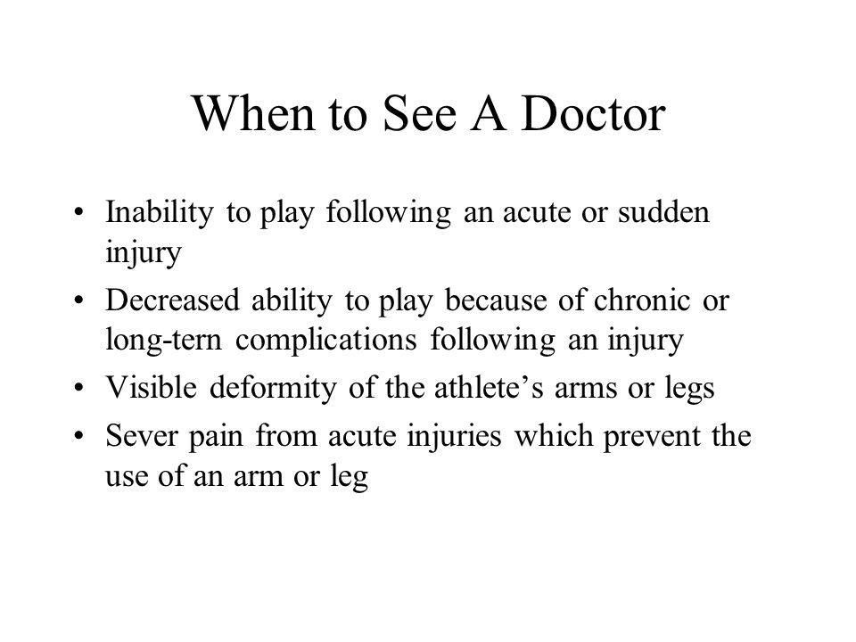 When to See A Doctor Inability to play following an acute or sudden injury.