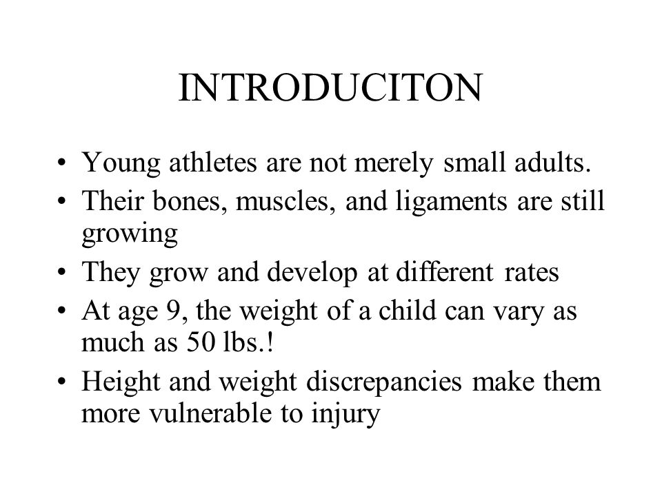 INTRODUCITON Young athletes are not merely small adults.