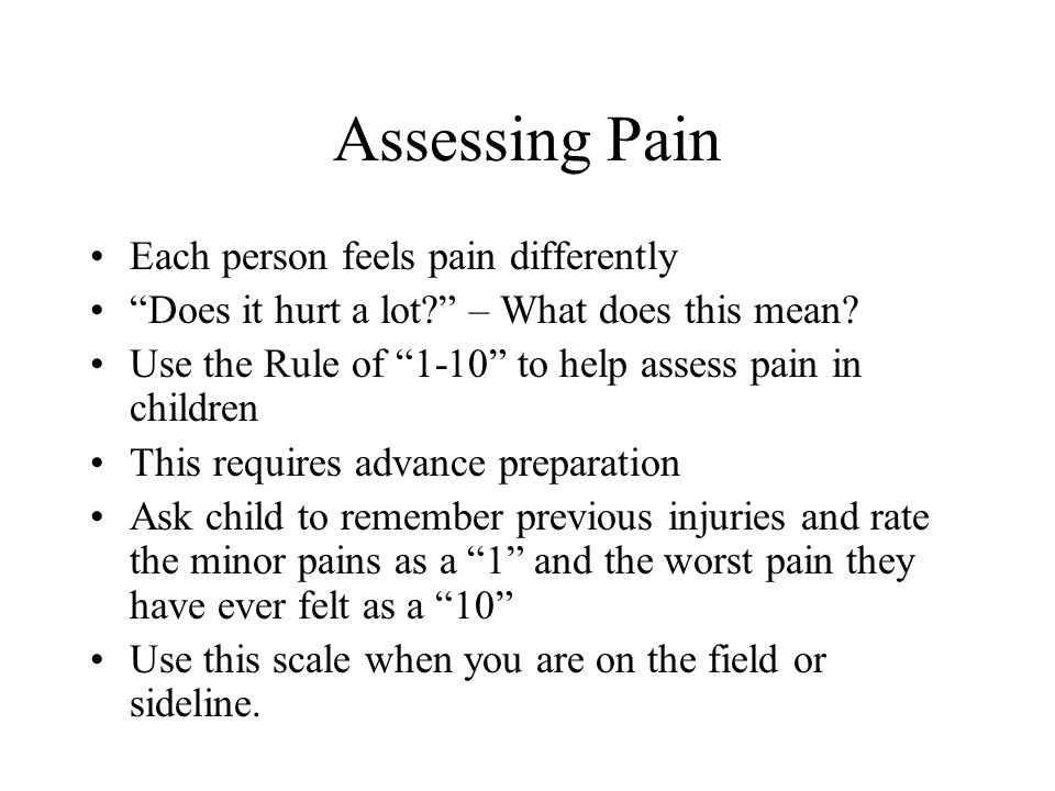 Assessing Pain Each person feels pain differently