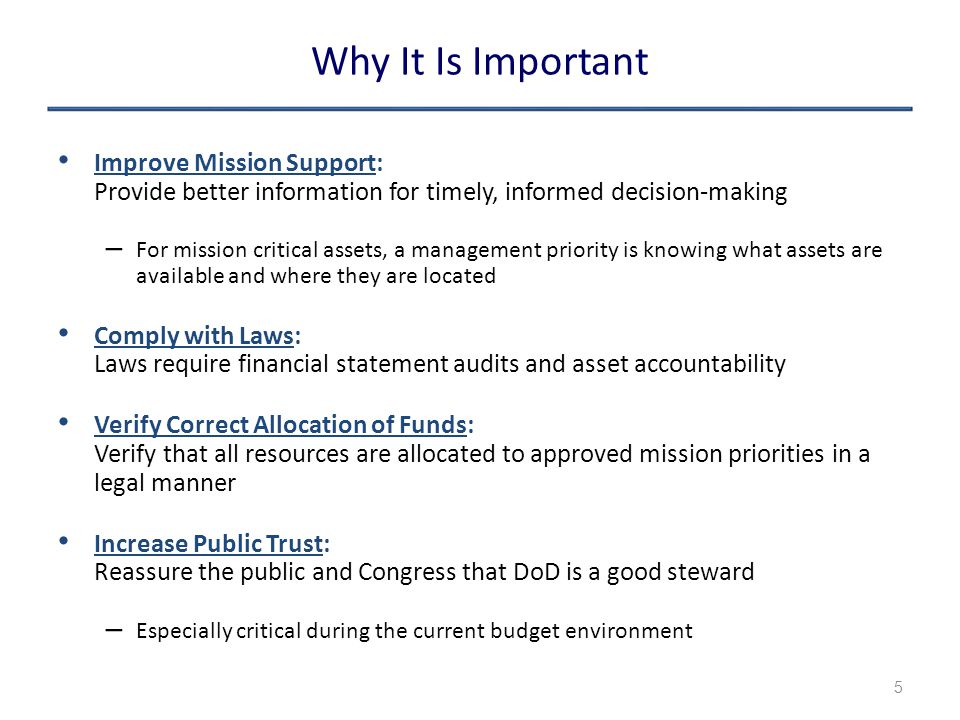 Why It Is Important Improve Mission Support: Provide better information for timely, informed decision-making.