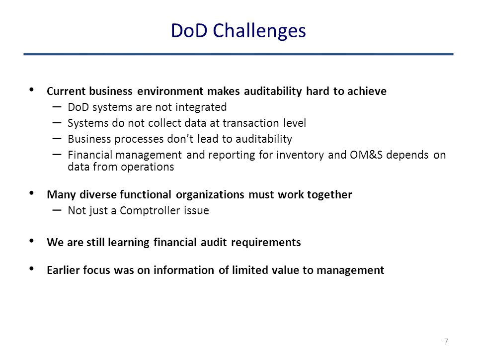 DoD Challenges Current business environment makes auditability hard to achieve. DoD systems are not integrated.