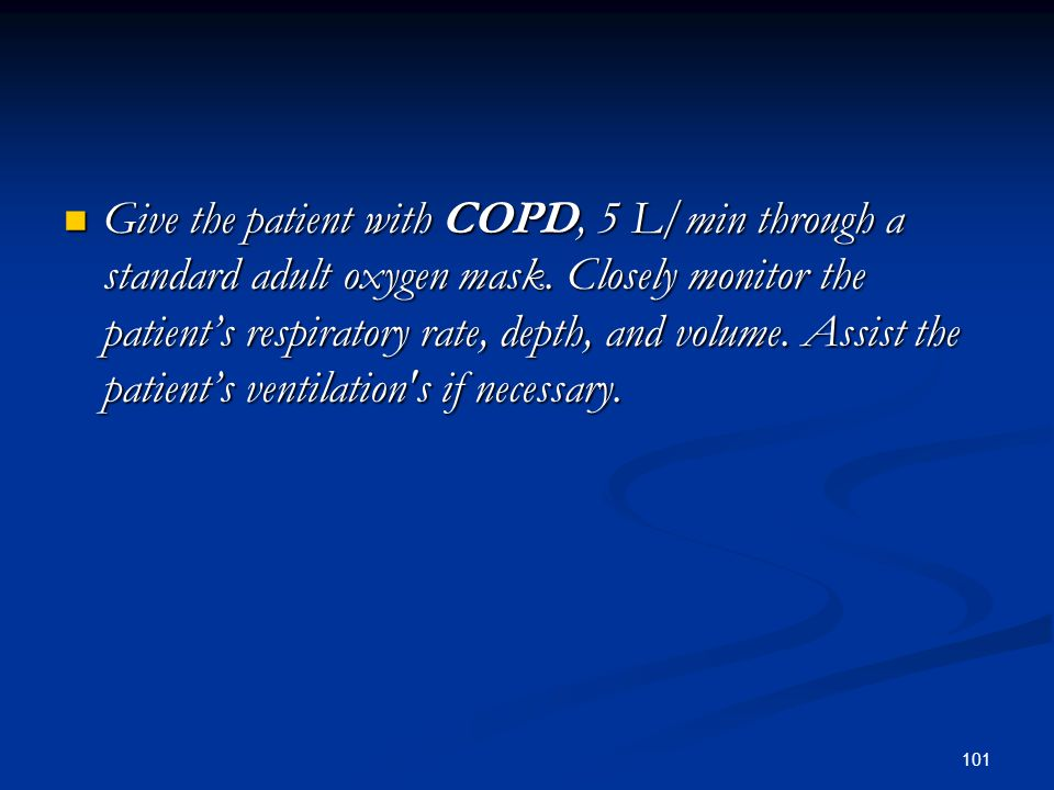 Give the patient with COPD, 5 L/min through a standard adult oxygen mask.