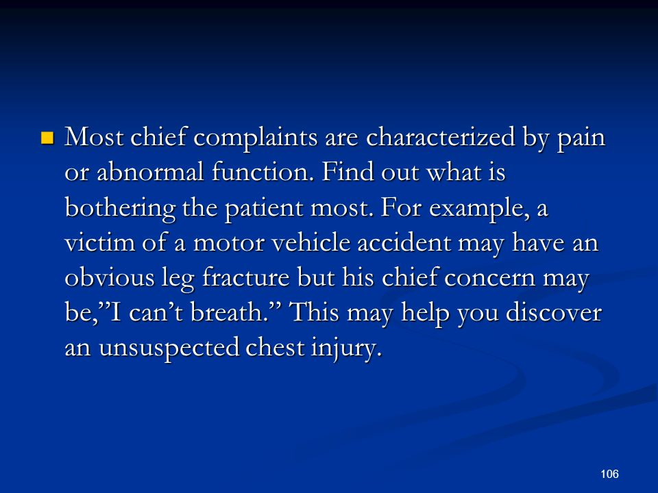Most chief complaints are characterized by pain or abnormal function