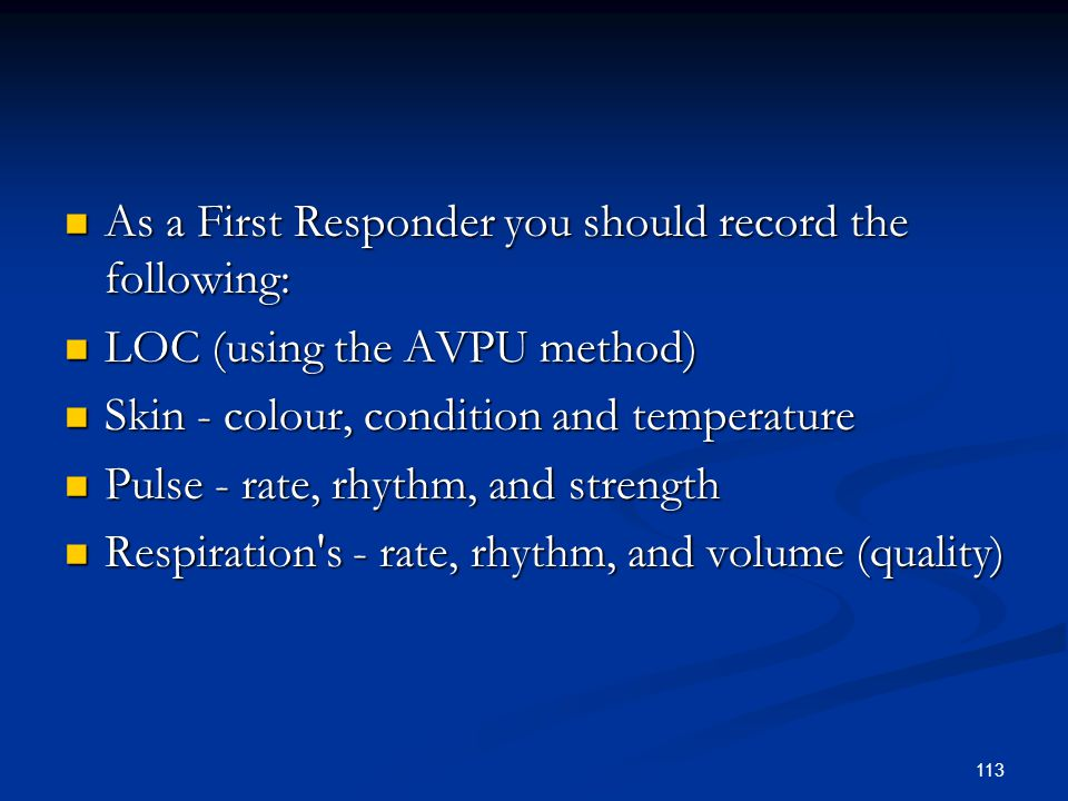 As a First Responder you should record the following:
