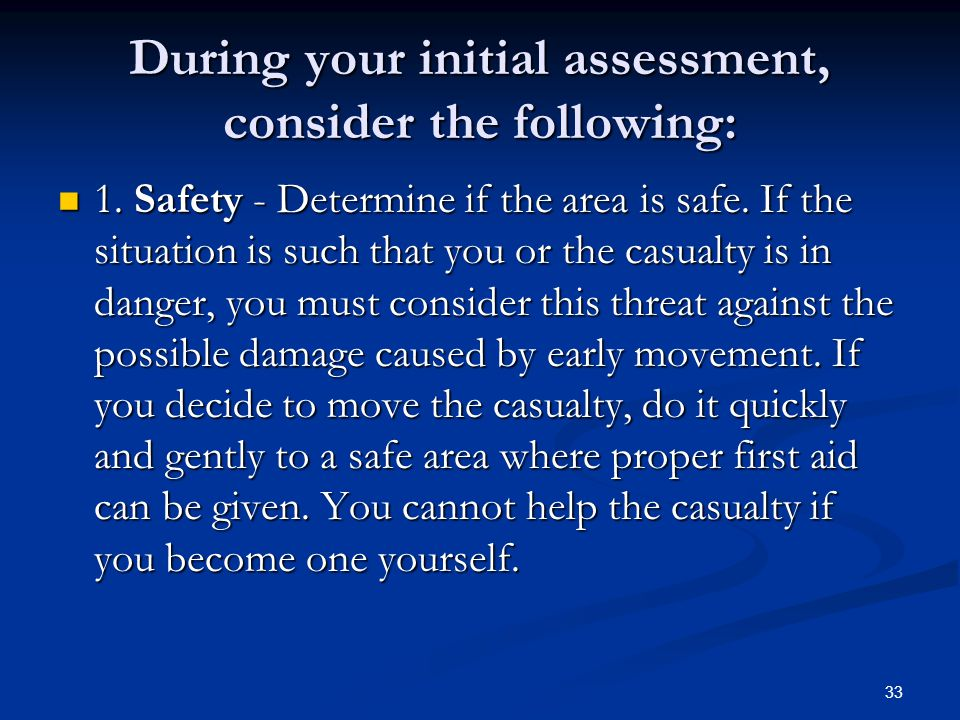 During your initial assessment, consider the following: