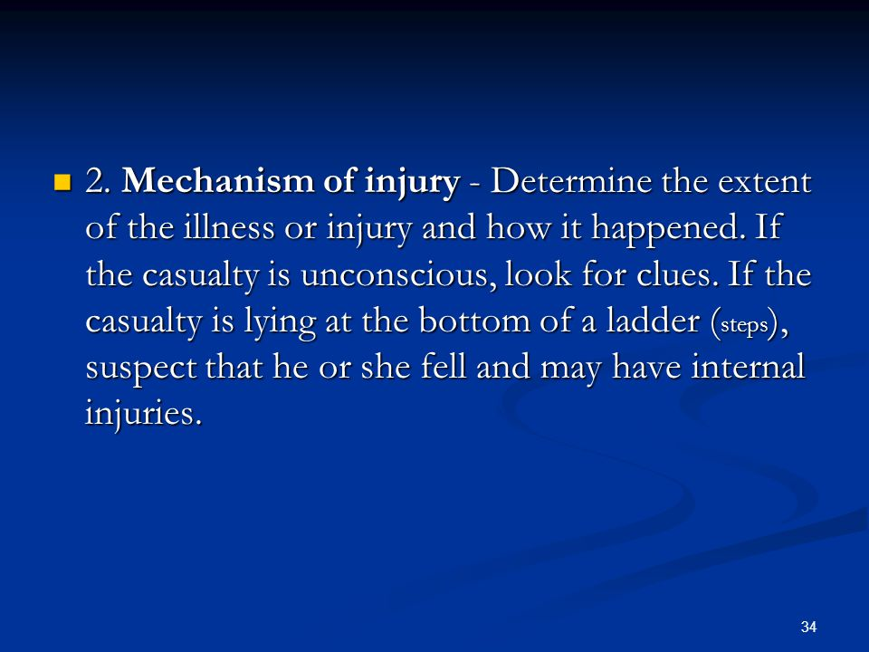 2. Mechanism of injury - Determine the extent of the illness or injury and how it happened.