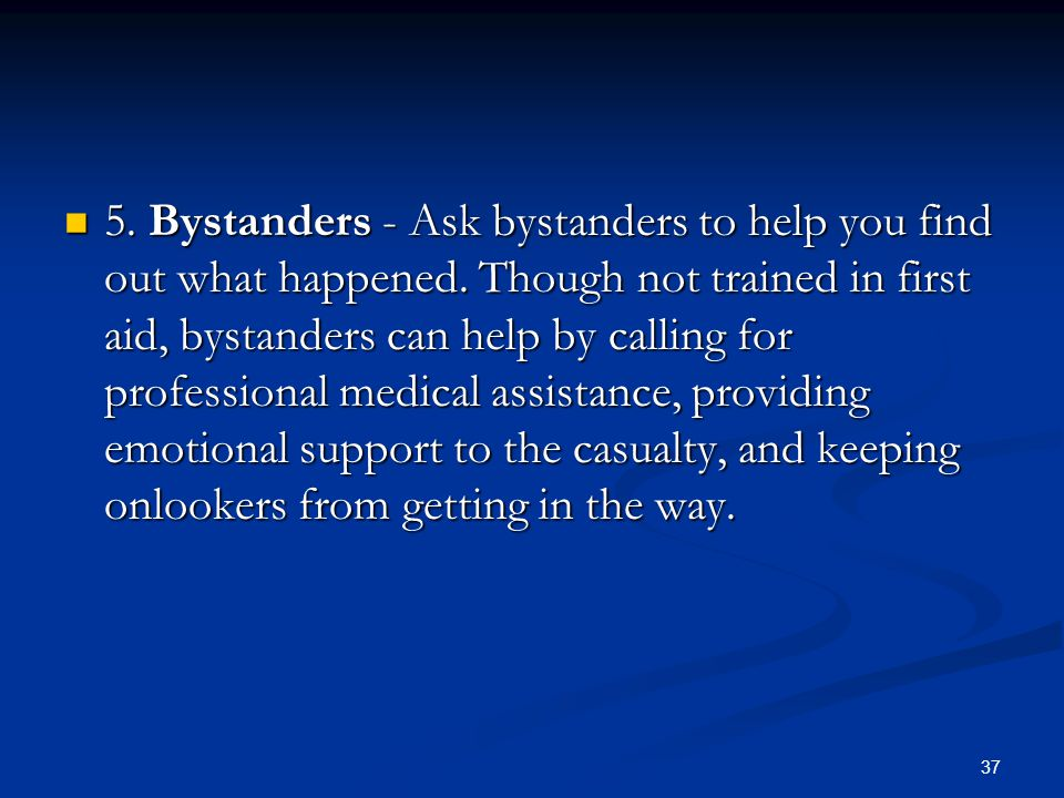 5. Bystanders - Ask bystanders to help you find out what happened