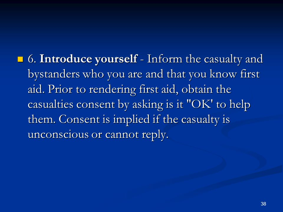 6. Introduce yourself - Inform the casualty and bystanders who you are and that you know first aid.