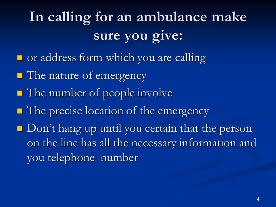 In calling for an ambulance make sure you give: