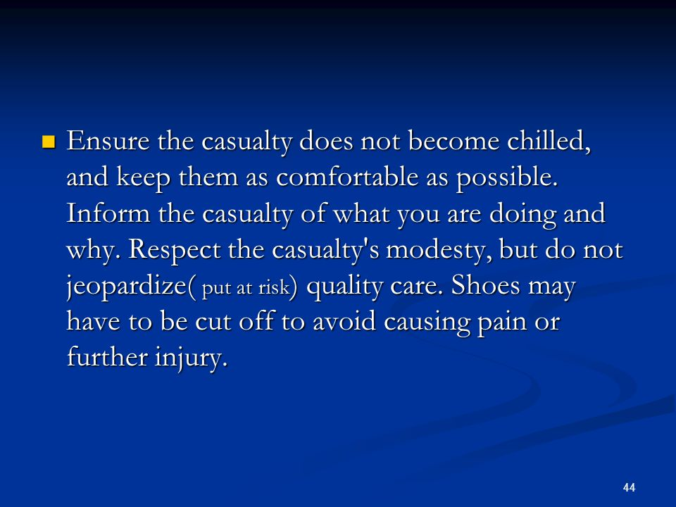 Ensure the casualty does not become chilled, and keep them as comfortable as possible.