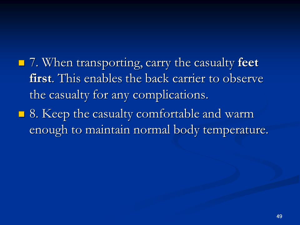 7. When transporting, carry the casualty feet first
