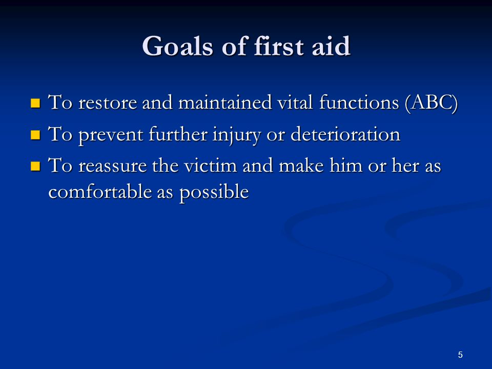 Goals of first aid To restore and maintained vital functions (ABC)