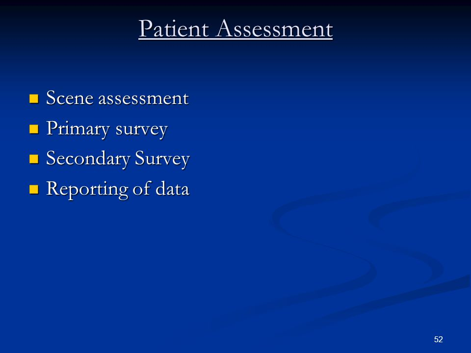 Patient Assessment Scene assessment Primary survey Secondary Survey