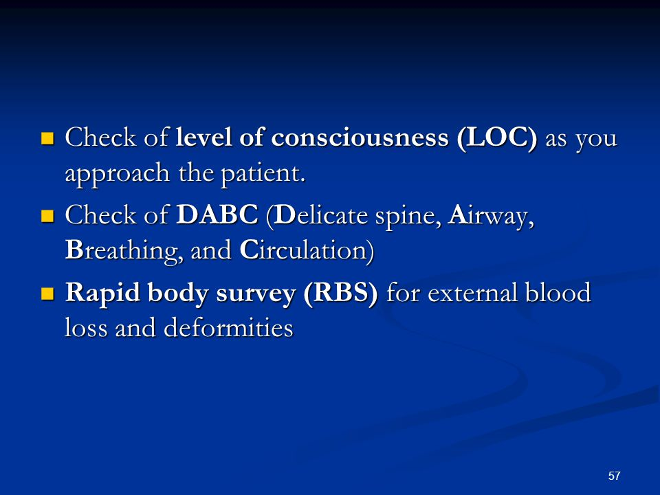 Check of level of consciousness (LOC) as you approach the patient.