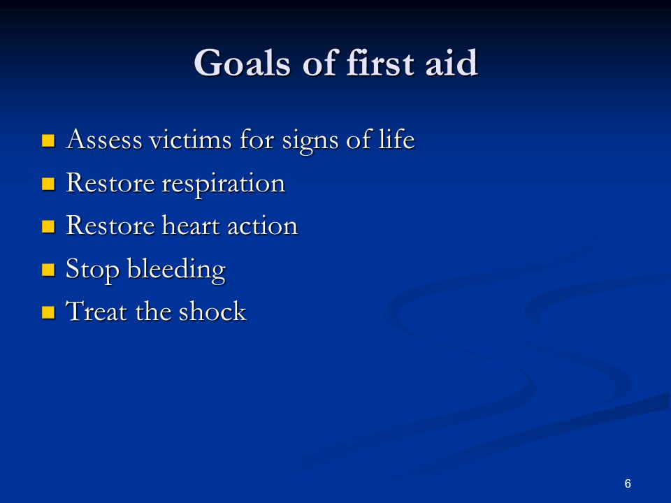 Goals of first aid Assess victims for signs of life