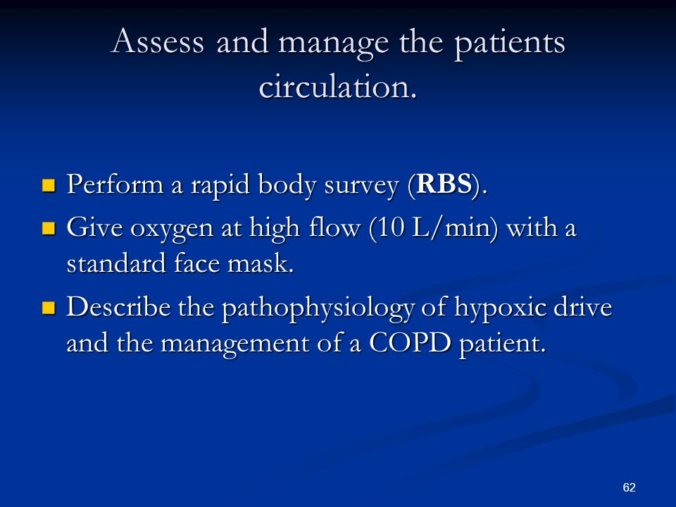 Assess and manage the patients circulation.