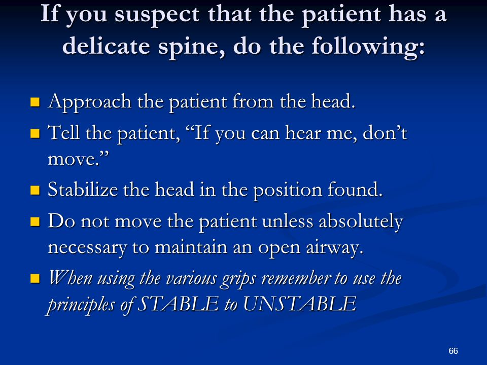 If you suspect that the patient has a delicate spine, do the following: