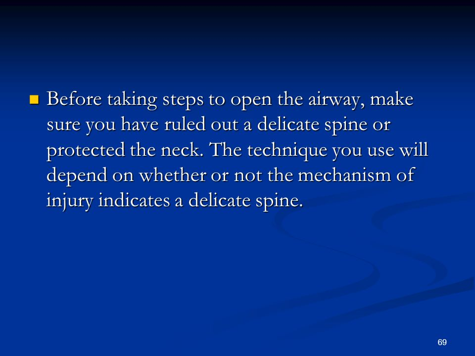 Before taking steps to open the airway, make sure you have ruled out a delicate spine or protected the neck.