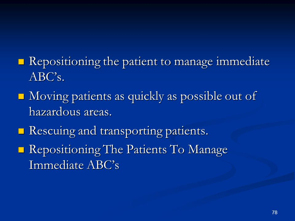 Repositioning the patient to manage immediate ABC's.