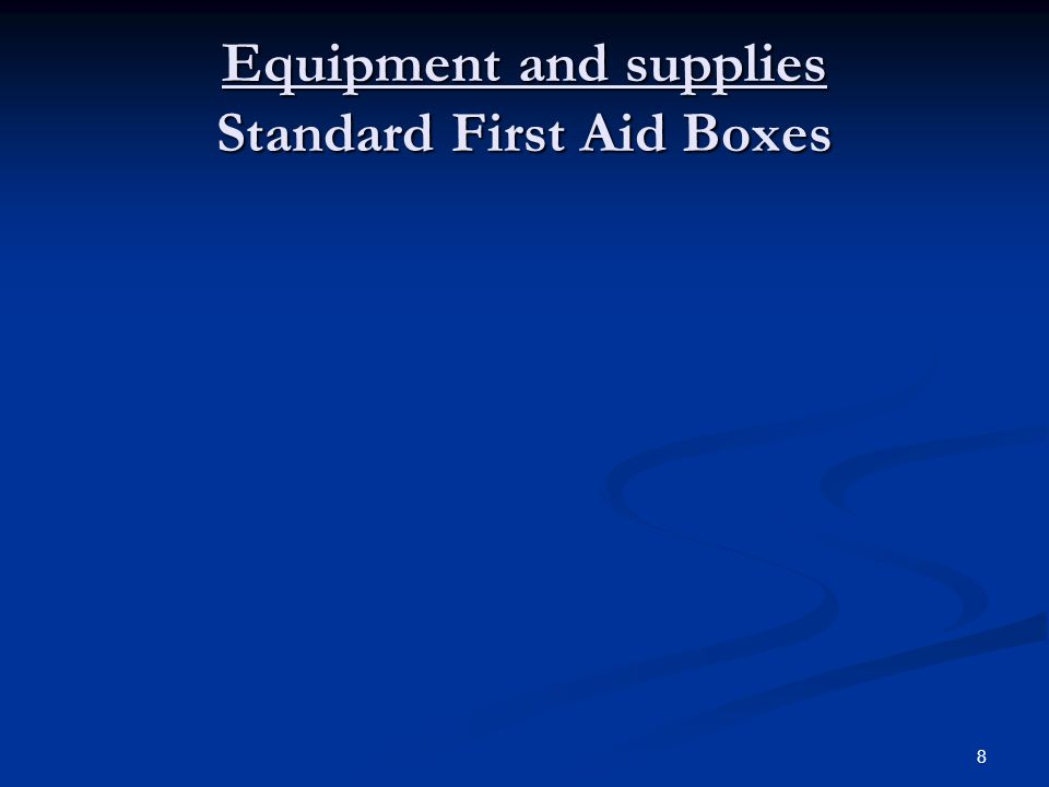 Equipment and supplies Standard First Aid Boxes
