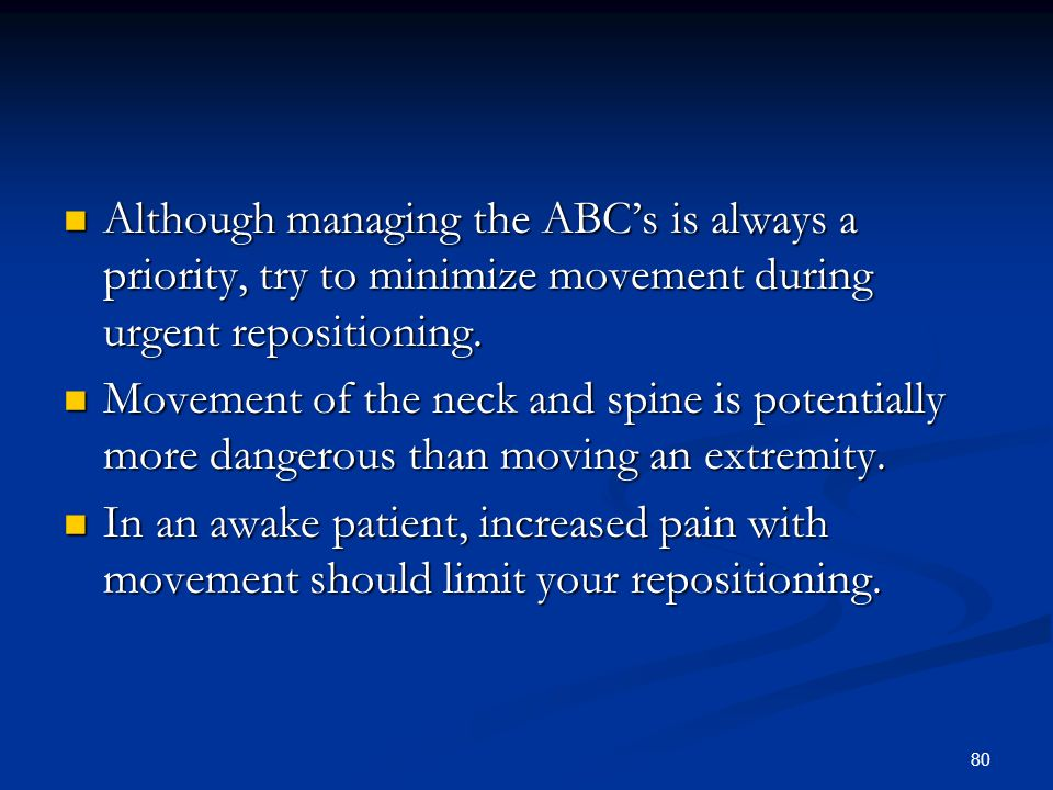 Although managing the ABC's is always a priority, try to minimize movement during urgent repositioning.