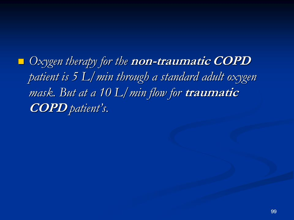 Oxygen therapy for the non-traumatic COPD patient is 5 L/min through a standard adult oxygen mask.