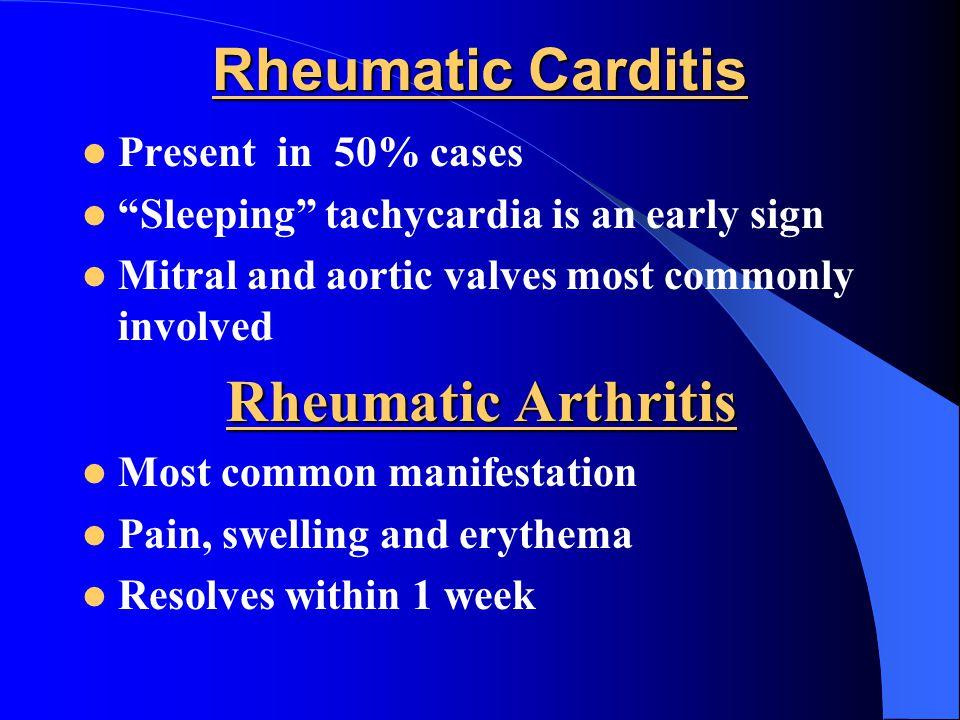Rheumatic Carditis Rheumatic Arthritis Present in 50% cases